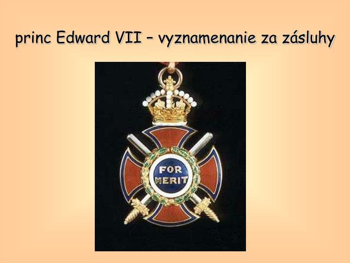 princ Edward VII – vyznamenanie za zásluhy