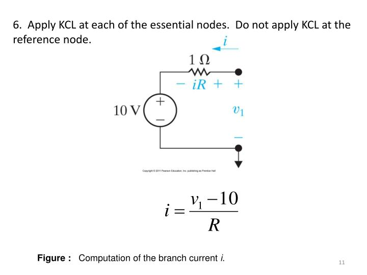 6.  Apply KCL at each of the essential nodes.  Do not apply KCL at the reference node.