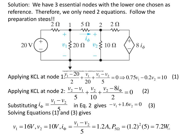 Solution:  We have 3 essential nodes with the lower one chosen as reference.  Therefore, we only need 2 equations.  Follow the preparation steps!!