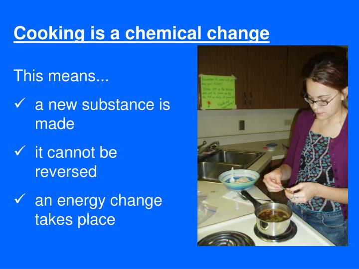 Cooking is a chemical change