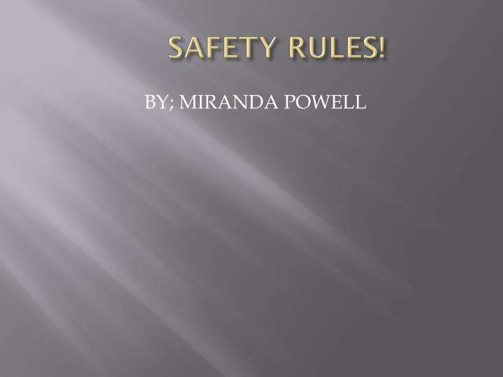 SAFETY RULES!