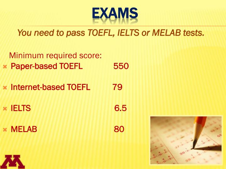 You need to pass TOEFL, IELTS or MELAB tests.