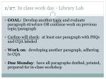 1 27 in class work day library lab