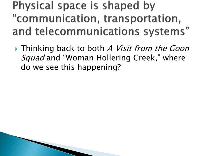 """Physical space is shaped by """"communication, transportation, and telecommunications systems"""""""