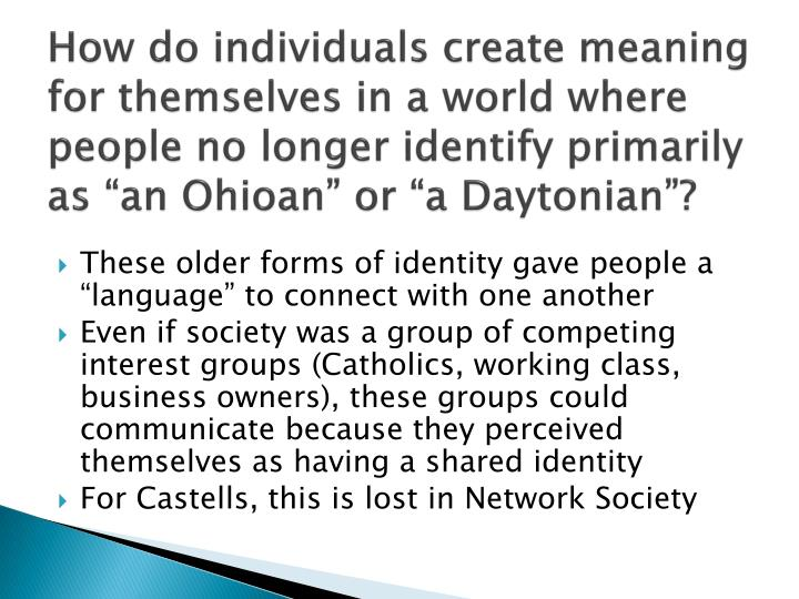 How do individuals create meaning for themselves in a world where people no longer identify primarily as