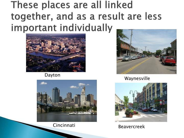 These places are all linked together, and as a result are less important individually