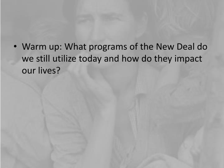 Warm up: What programs of the New Deal do we still utilize today and how do they impact our lives?