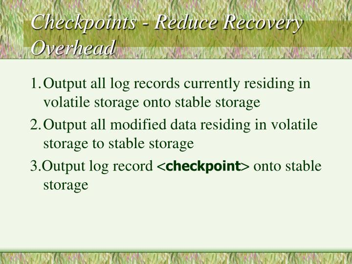 Checkpoints - Reduce Recovery Overhead