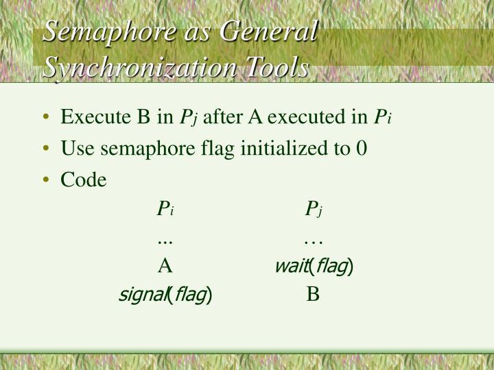 Semaphore as General Synchronization Tools