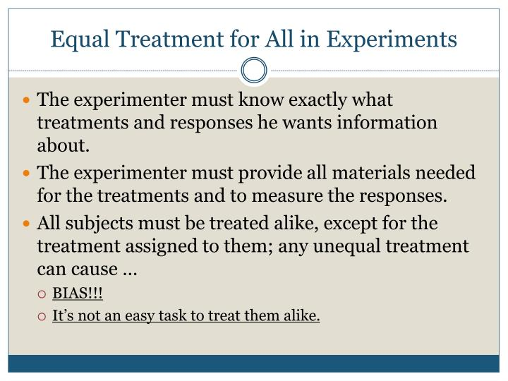 Equal Treatment for All in Experiments