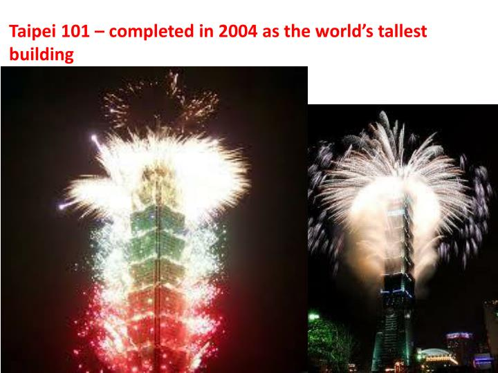 Taipei 101 – completed in 2004 as the world's tallest building