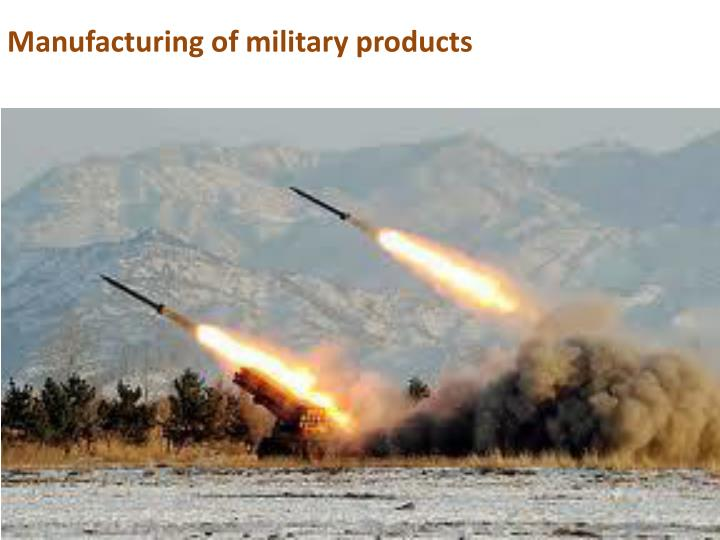 Manufacturing of military products