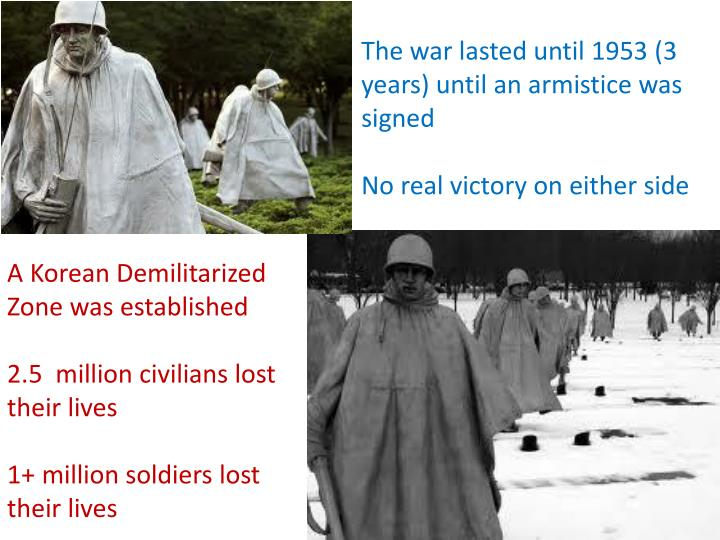 The war lasted until 1953 (3 years) until an armistice was signed