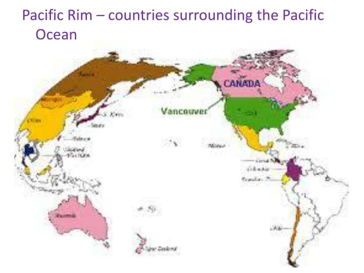 Pacific Rim – countries surrounding the Pacific Ocean