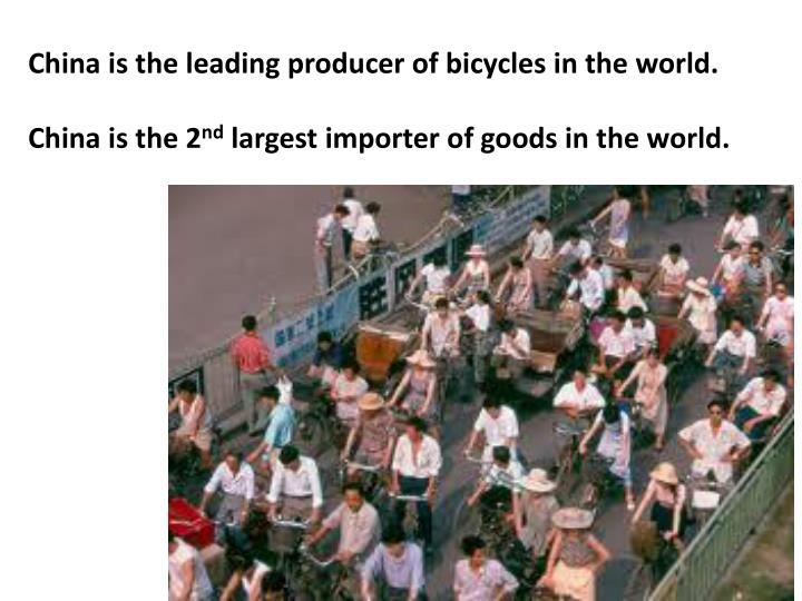 China is the leading producer of bicycles in the world.