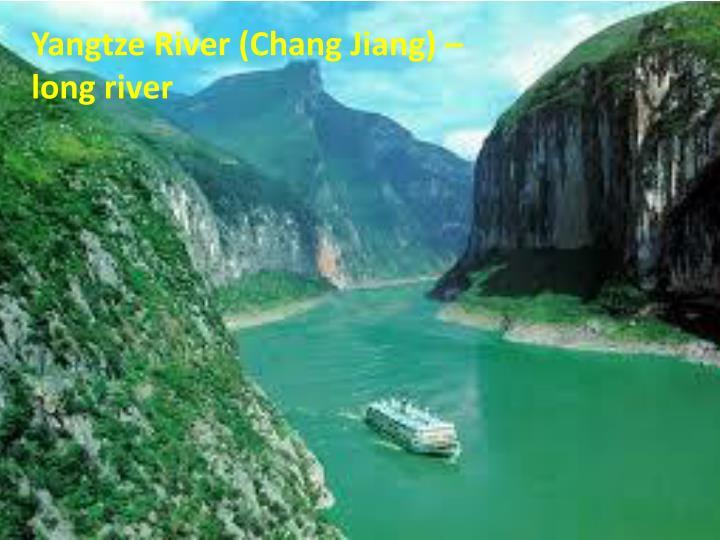 Yangtze River (Chang Jiang) –