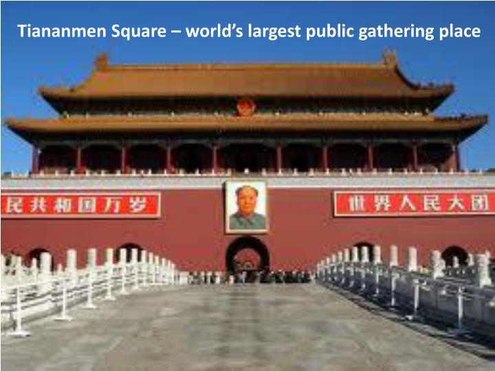 Tiananmen Square – world's largest public gathering place