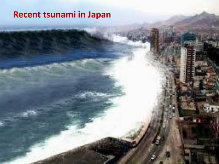 Recent tsunami in Japan