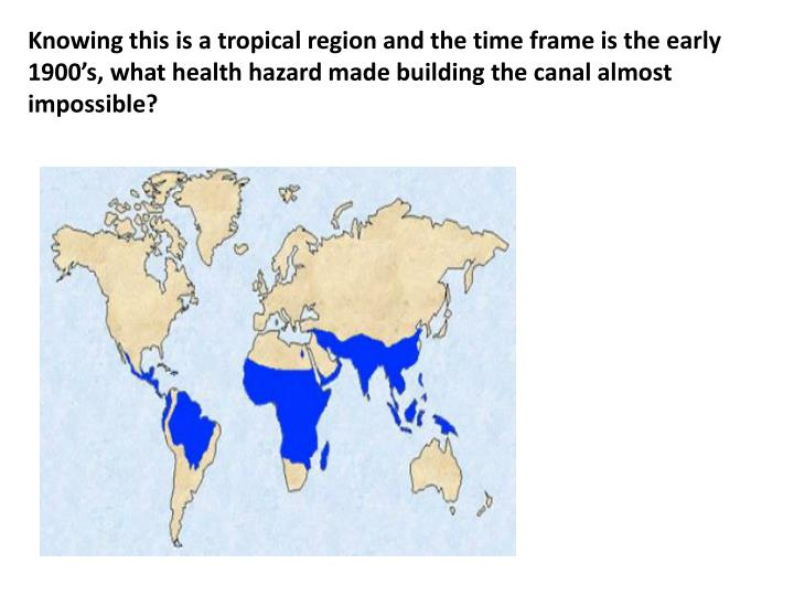 Knowing this is a tropical region and the time frame is the early 1900's, what health hazard made building the canal almost impossible?
