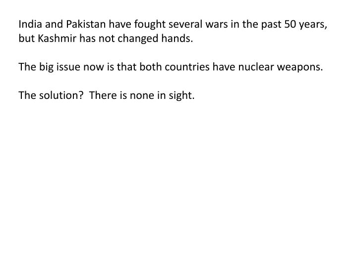 India and Pakistan have fought several wars in the past 50 years, but Kashmir has not changed hands.