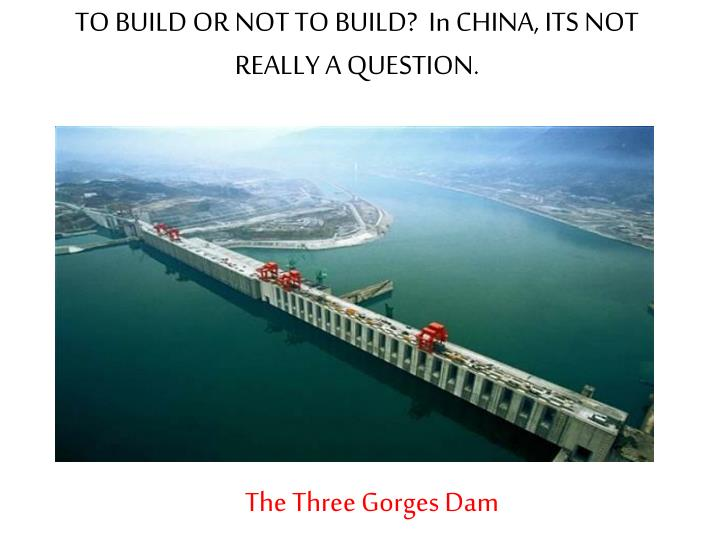 TO BUILD OR NOT TO BUILD?  In CHINA, ITS NOT REALLY A QUESTION.