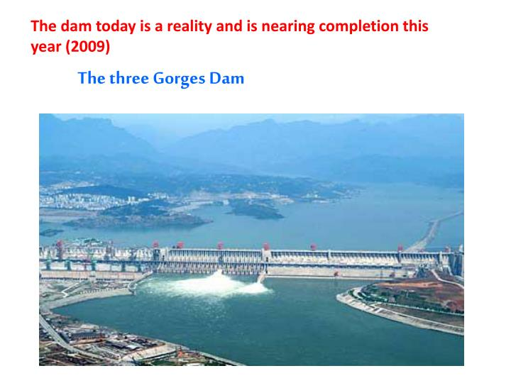 The dam today is a reality and is
