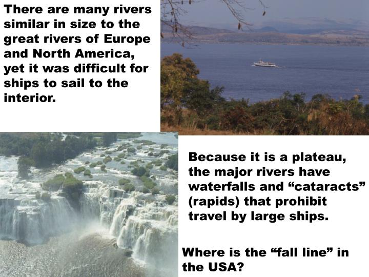 There are many rivers similar in size to the great rivers of Europe and North America, yet it was difficult for ships to sail to the interior.