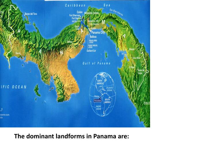 The dominant landforms in Panama are: