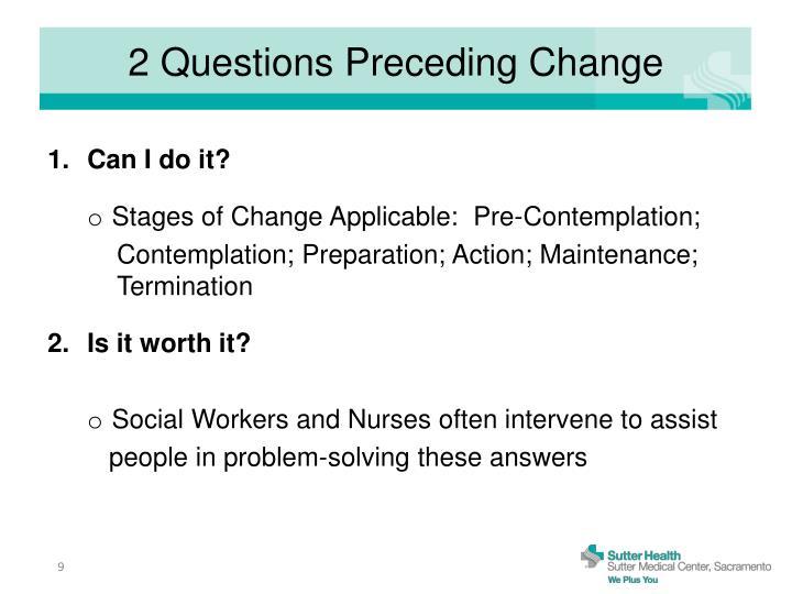 2 Questions Preceding Change