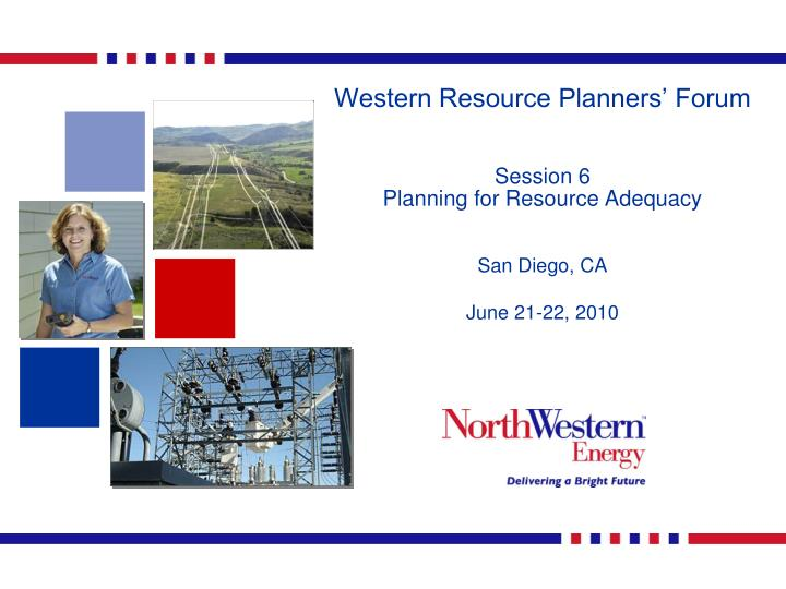 Western resource planners forum session 6 planning for resource adequacy