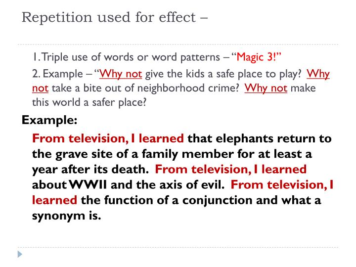 Repetition used for effect –