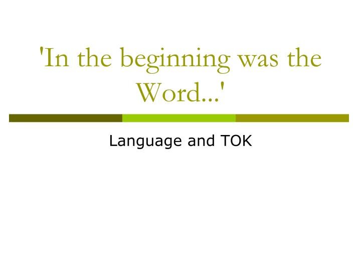 'In the beginning was the Word...'