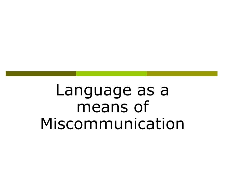 Language as a means of Miscommunication