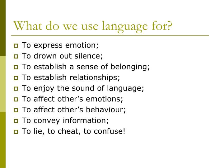 What do we use language for?