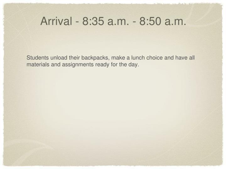 Arrival - 8:35 a.m. - 8:50 a.m.