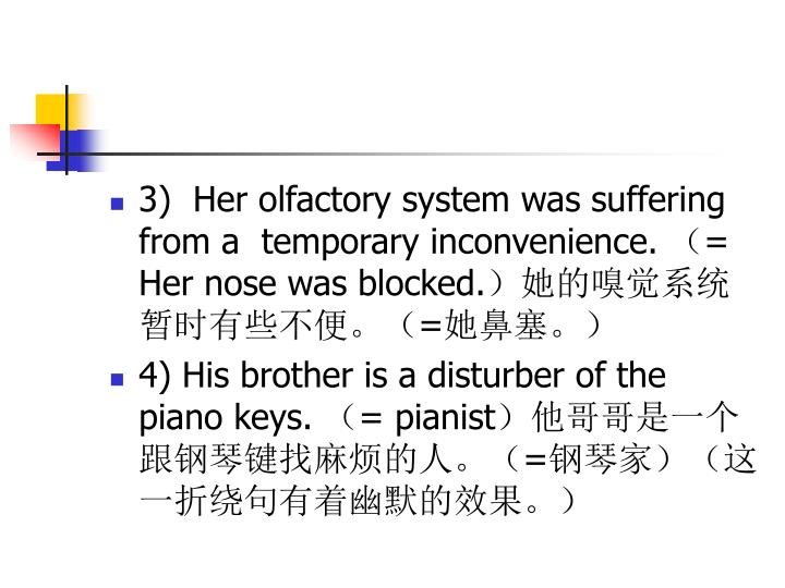 3)  Her olfactory system was suffering from a  temporary inconvenience.
