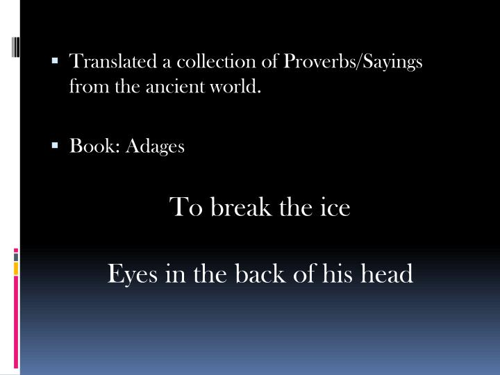 Translated a collection of Proverbs/Sayings from the ancient world.