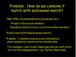 problem how do we combine y match with autosomal match