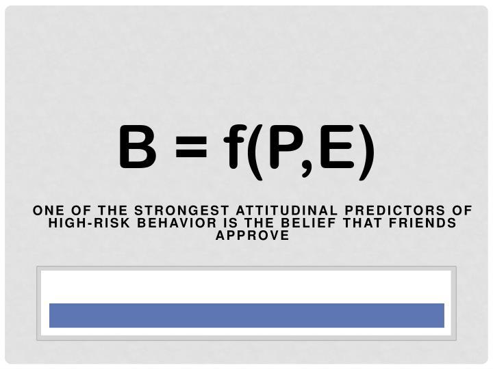B = f(P,E)