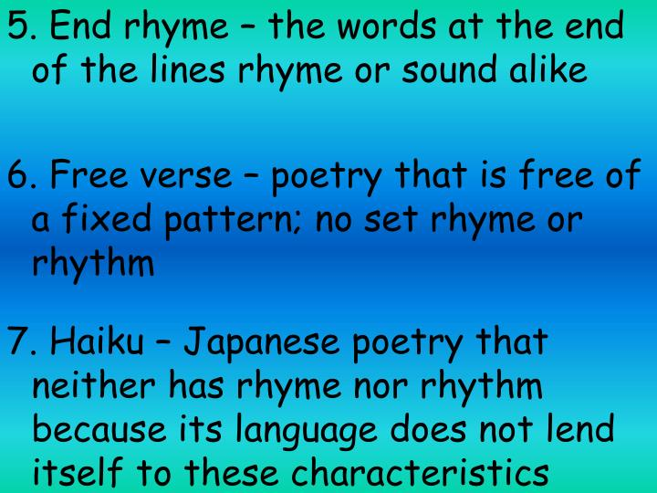 5. End rhyme – the words at the end of the lines rhyme or sound alike