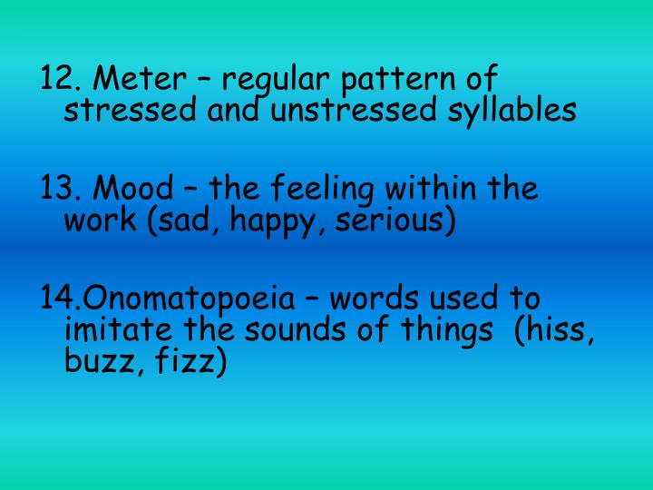 12. Meter – regular pattern of stressed and unstressed syllables