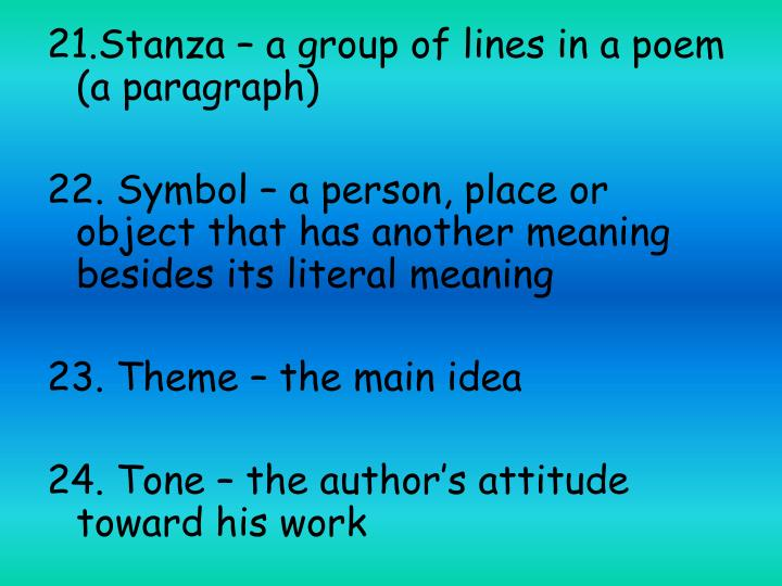 21.Stanza – a group of lines in a poem (a paragraph)