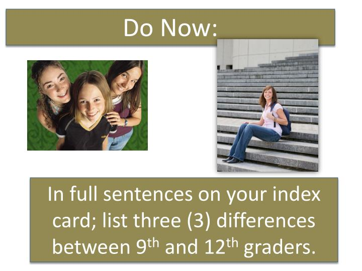 in full sentences on your index card list three 3 differences between 9 th and 12 th graders