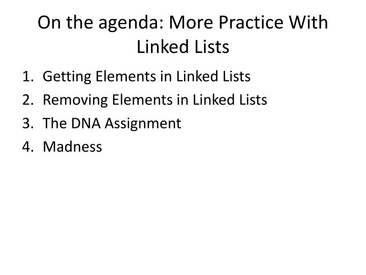 On the agenda more practice with linked lists