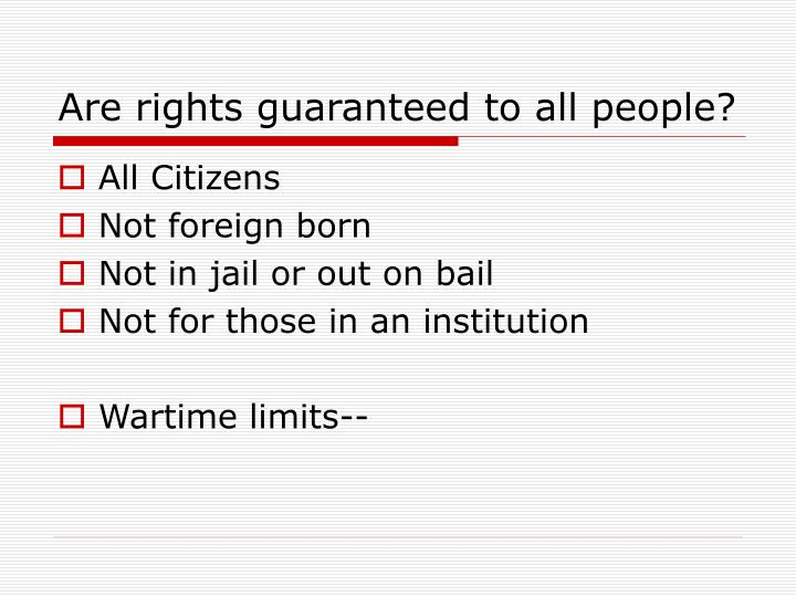 Are rights guaranteed to all people?