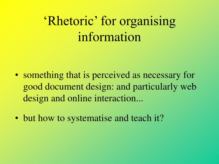 'Rhetoric' for organising information