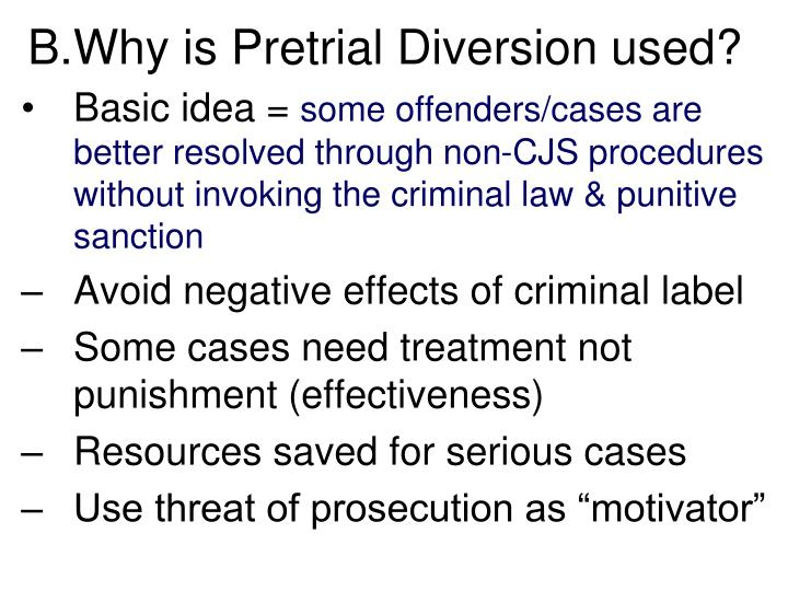 B.Why is Pretrial Diversion used?