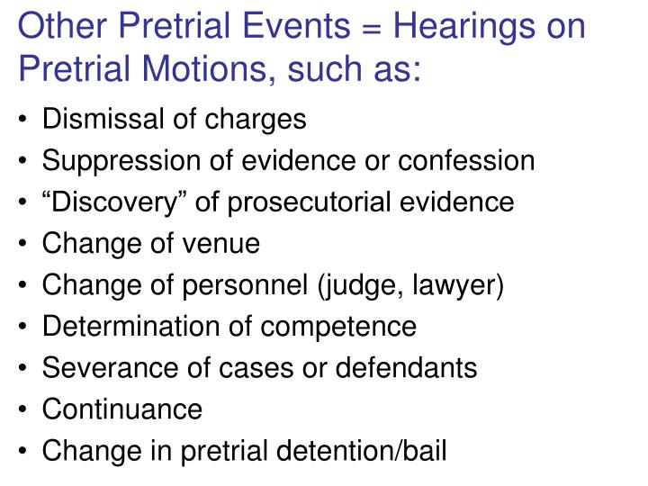 Other Pretrial Events = Hearings on Pretrial Motions, such as: