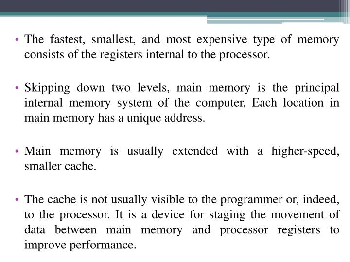 The fastest, smallest, and most expensive type of memory consists of the registers internal to the processor.