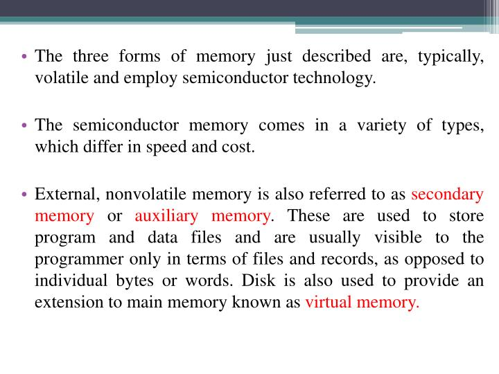 The three forms of memory just described are, typically, volatile and employ semiconductor technology.